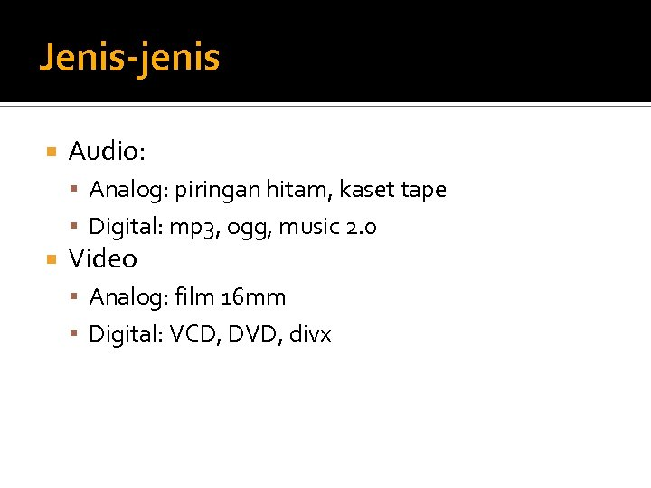 Jenis-jenis Audio: Analog: piringan hitam, kaset tape Digital: mp 3, ogg, music 2. 0