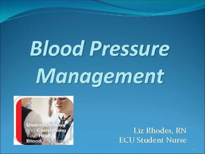 Blood Pressure Management Liz Rhodes, RN ECU Student Nurse 1