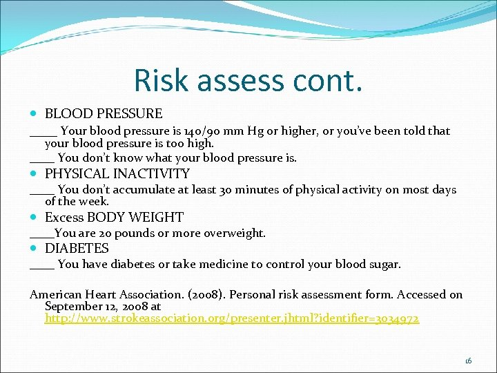 Risk assess cont. BLOOD PRESSURE ____ Your blood pressure is 140/90 mm Hg or