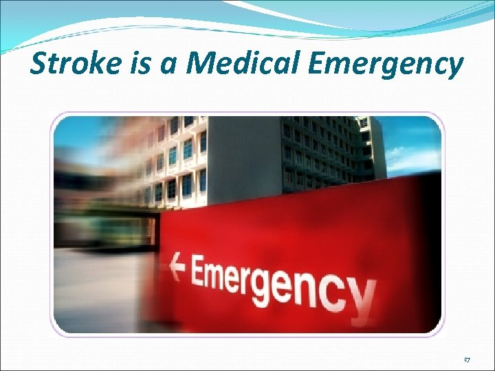 Stroke is a Medical Emergency 17