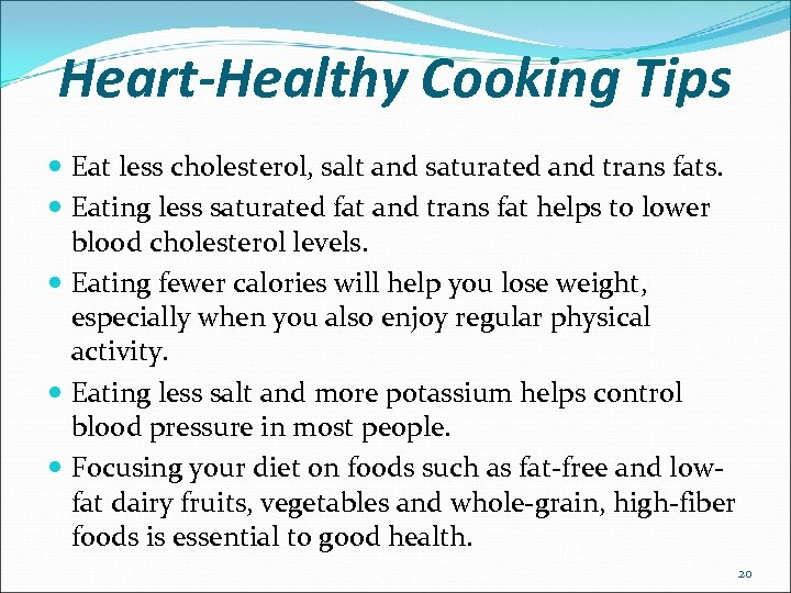 Heart-Healthy Cooking Tips Eat less cholesterol, salt and saturated and trans fats. Eating less