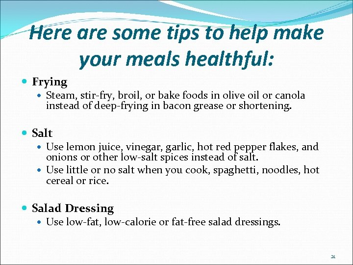Here are some tips to help make your meals healthful: Frying Steam, stir-fry, broil,