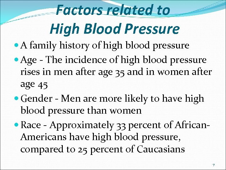 Factors related to High Blood Pressure A family history of high blood pressure Age