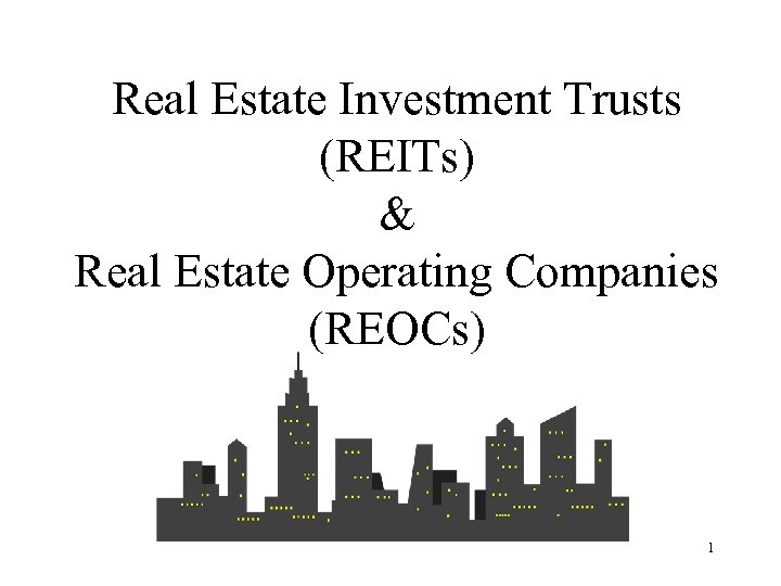 Real Estate Investment Trusts (REITs) & Real Estate Operating Companies (REOCs) 1
