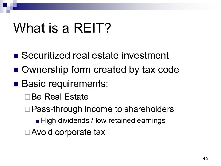 What is a REIT? Securitized real estate investment n Ownership form created by tax