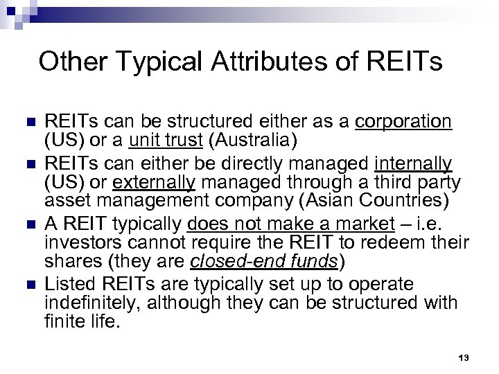 Other Typical Attributes of REITs n n REITs can be structured either as a