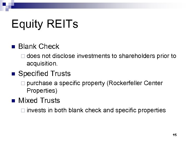 Equity REITs n Blank Check ¨ does not disclose investments to shareholders prior to