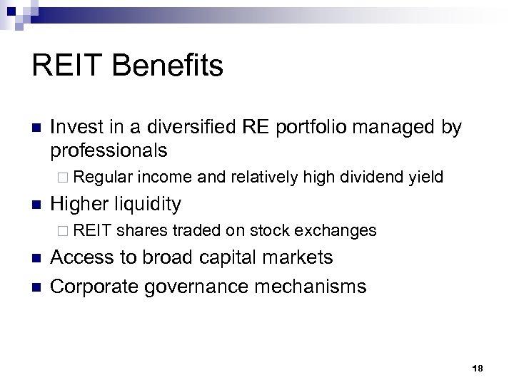 REIT Benefits n Invest in a diversified RE portfolio managed by professionals ¨ Regular