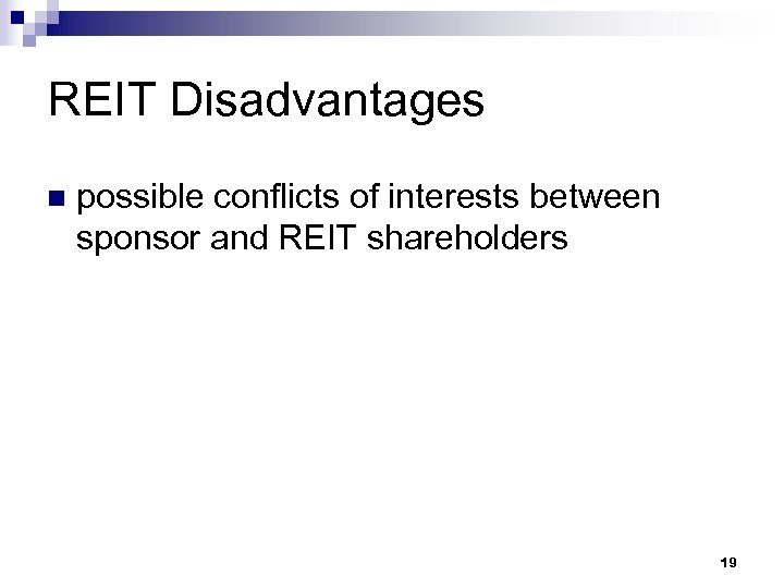 REIT Disadvantages n possible conflicts of interests between sponsor and REIT shareholders 19