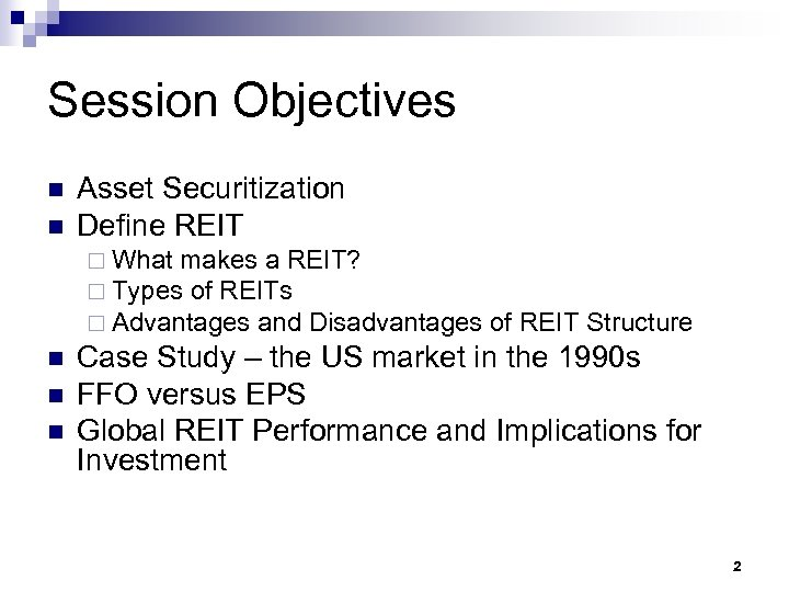 Session Objectives n n Asset Securitization Define REIT ¨ What makes a REIT? ¨