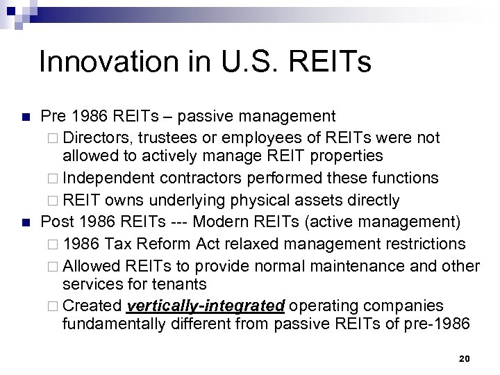 Innovation in U. S. REITs n n Pre 1986 REITs – passive management ¨
