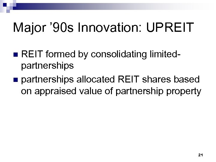 Major ' 90 s Innovation: UPREIT formed by consolidating limitedpartnerships n partnerships allocated REIT
