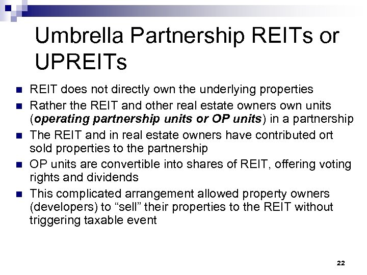 Umbrella Partnership REITs or UPREITs n n n REIT does not directly own the