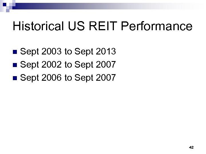 Historical US REIT Performance Sept 2003 to Sept 2013 n Sept 2002 to Sept