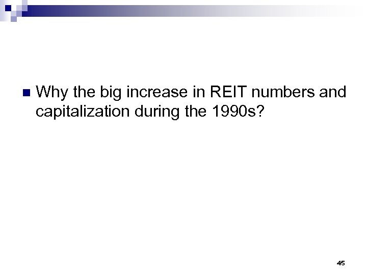 n Why the big increase in REIT numbers and capitalization during the 1990 s?