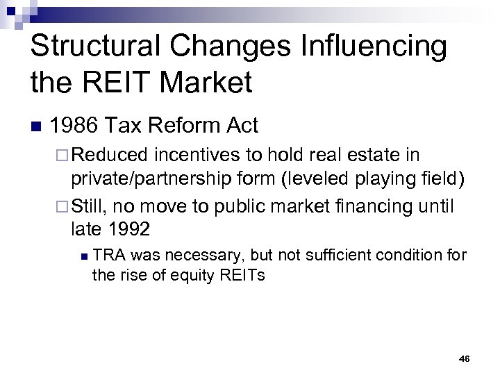 Structural Changes Influencing the REIT Market n 1986 Tax Reform Act ¨ Reduced incentives