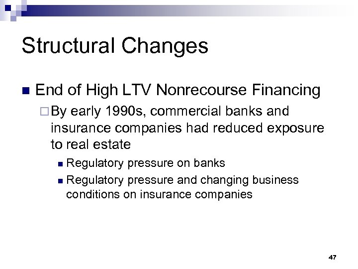 Structural Changes n End of High LTV Nonrecourse Financing ¨ By early 1990 s,