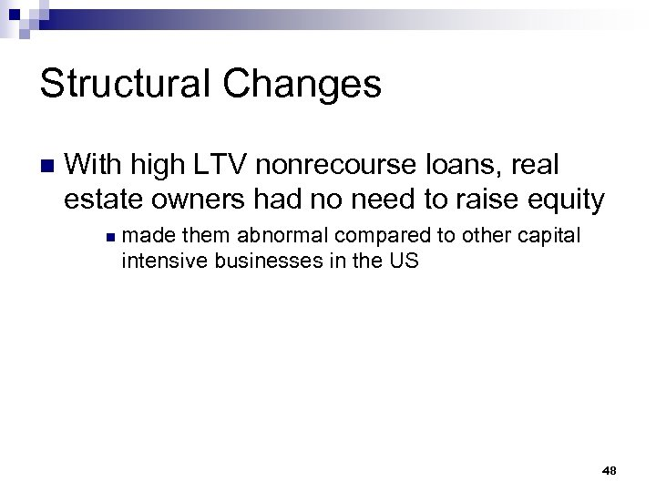 Structural Changes n With high LTV nonrecourse loans, real estate owners had no need