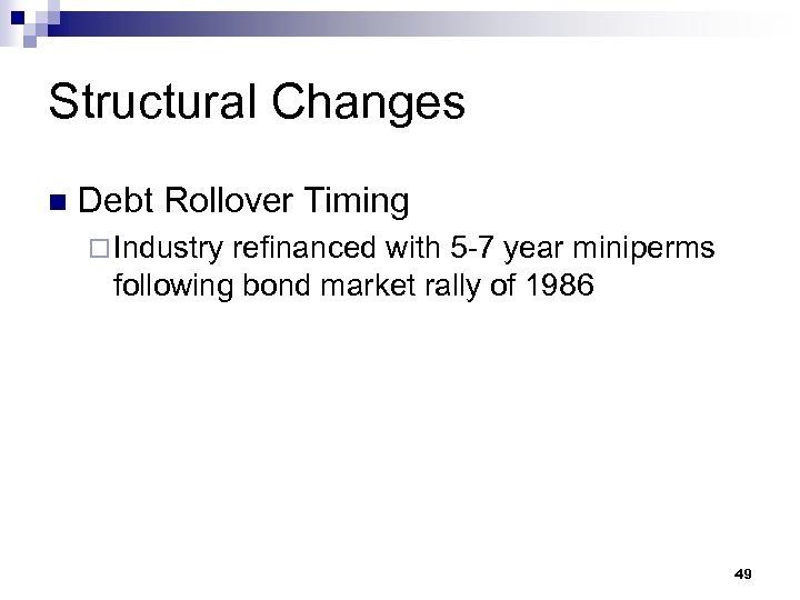 Structural Changes n Debt Rollover Timing ¨ Industry refinanced with 5 -7 year miniperms