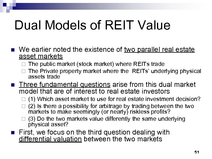 Dual Models of REIT Value n We earlier noted the existence of two parallel