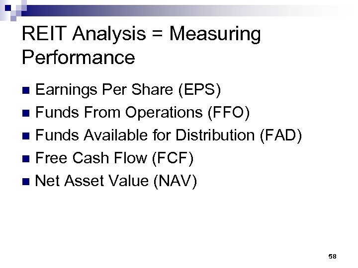 REIT Analysis = Measuring Performance Earnings Per Share (EPS) n Funds From Operations (FFO)