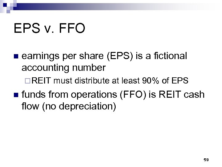 EPS v. FFO n earnings per share (EPS) is a fictional accounting number ¨