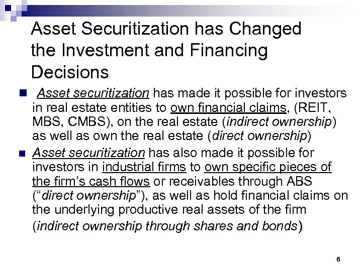 Asset Securitization has Changed the Investment and Financing Decisions n Asset securitization has made