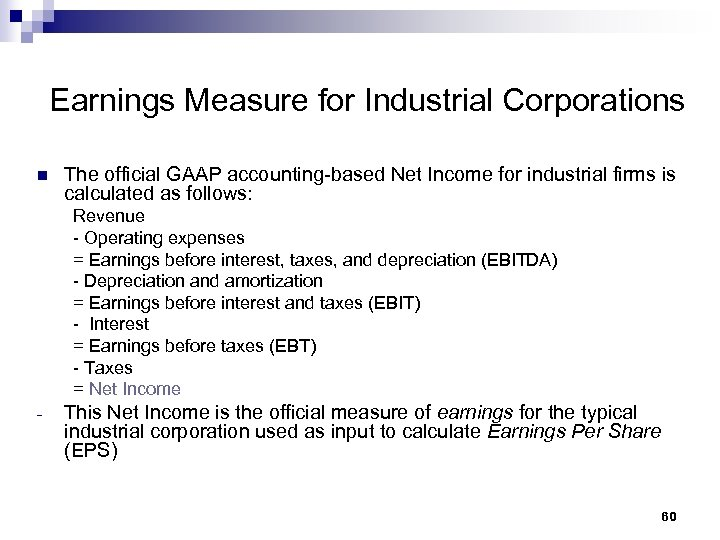 Earnings Measure for Industrial Corporations n The official GAAP accounting-based Net Income for industrial