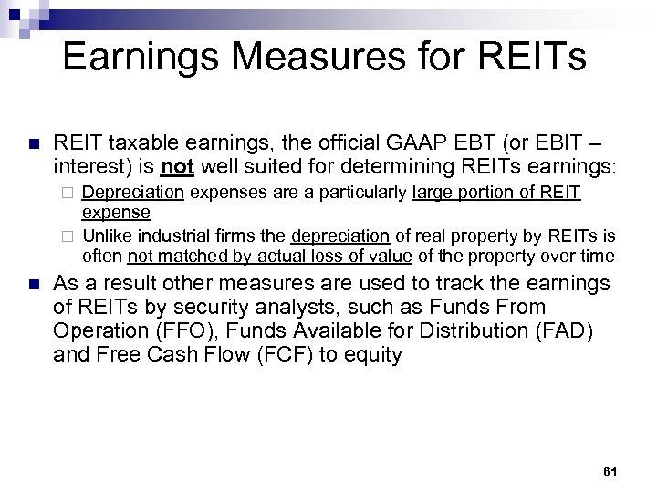 Earnings Measures for REITs n REIT taxable earnings, the official GAAP EBT (or EBIT