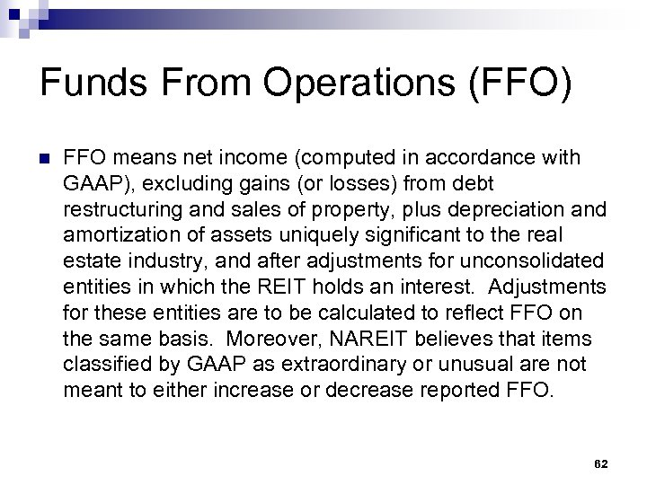 Funds From Operations (FFO) n FFO means net income (computed in accordance with GAAP),
