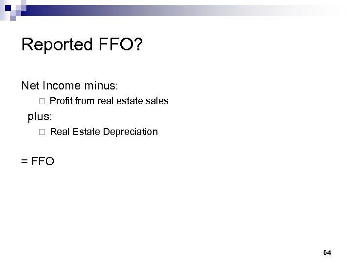 Reported FFO? Net Income minus: ¨ Profit from real estate sales plus: ¨ Real