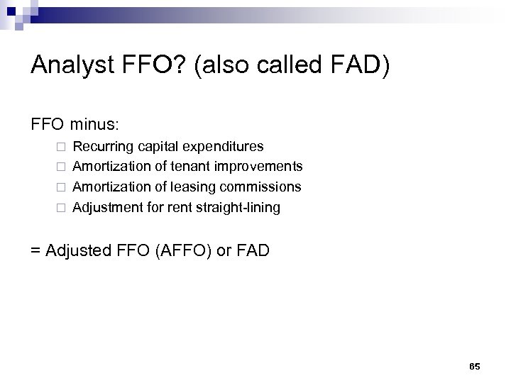 Analyst FFO? (also called FAD) FFO minus: Recurring capital expenditures ¨ Amortization of tenant
