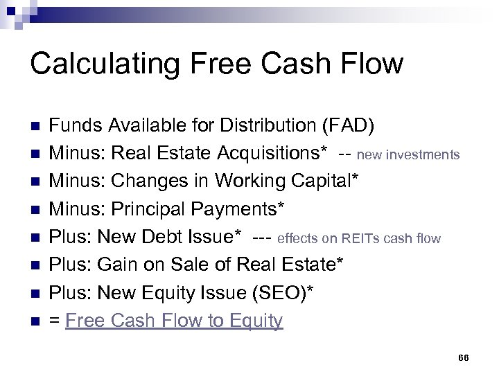 Calculating Free Cash Flow n n n n Funds Available for Distribution (FAD) Minus: