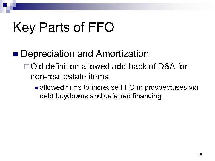 Key Parts of FFO n Depreciation and Amortization ¨ Old definition allowed add-back of
