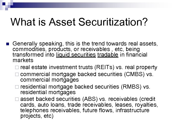 What is Asset Securitization? n Generally speaking, this is the trend towards real assets,