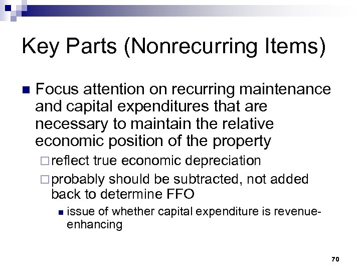 Key Parts (Nonrecurring Items) n Focus attention on recurring maintenance and capital expenditures that