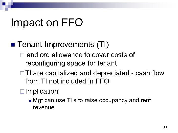 Impact on FFO n Tenant Improvements (TI) ¨ landlord allowance to cover costs of
