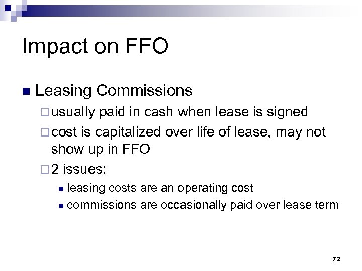 Impact on FFO n Leasing Commissions ¨ usually paid in cash when lease is