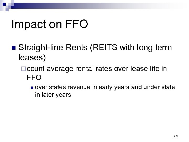 Impact on FFO n Straight-line Rents (REITS with long term leases) ¨ count average