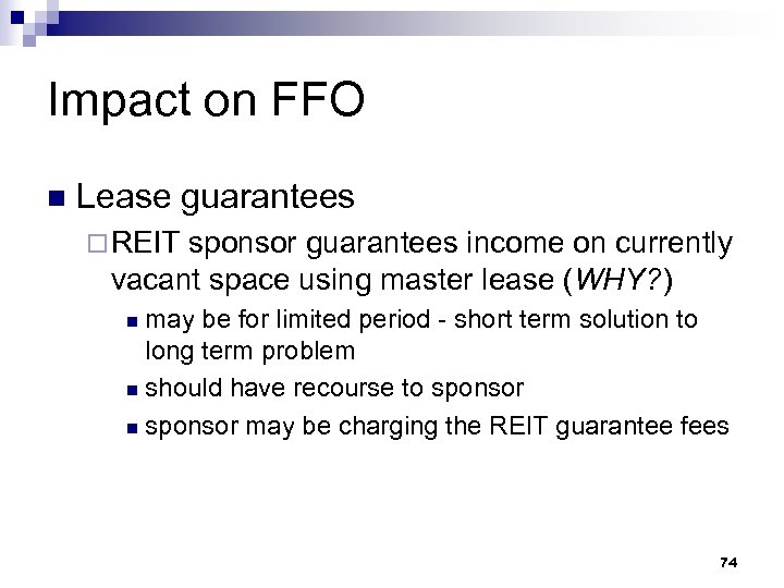 Impact on FFO n Lease guarantees ¨ REIT sponsor guarantees income on currently vacant