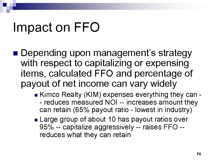 Impact on FFO n Depending upon management's strategy with respect to capitalizing or expensing