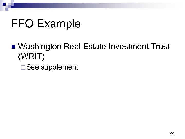 FFO Example n Washington Real Estate Investment Trust (WRIT) ¨ See supplement 77