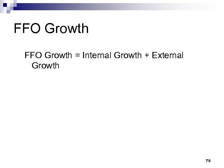 FFO Growth = Internal Growth + External Growth 79