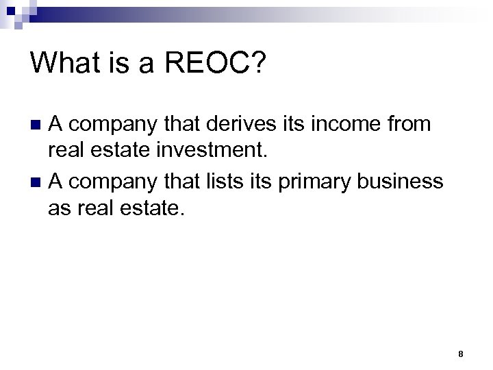 What is a REOC? A company that derives its income from real estate investment.