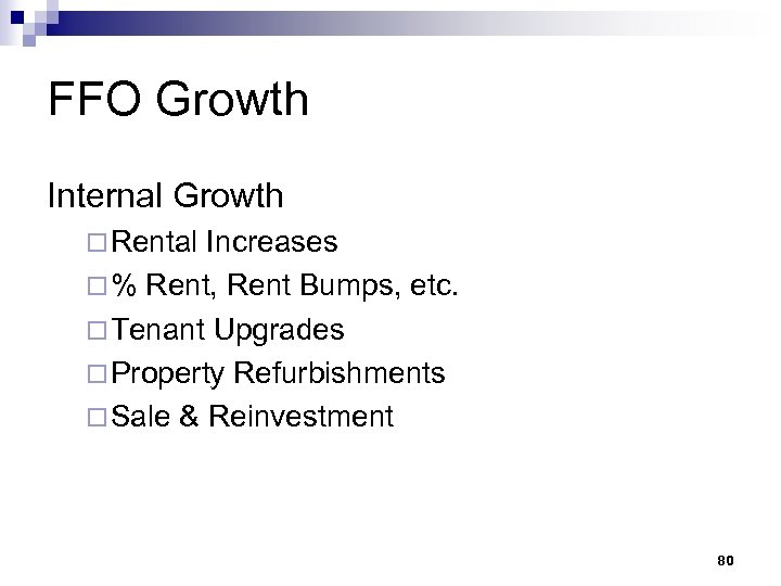 FFO Growth Internal Growth ¨ Rental Increases ¨ % Rent, Rent Bumps, etc. ¨