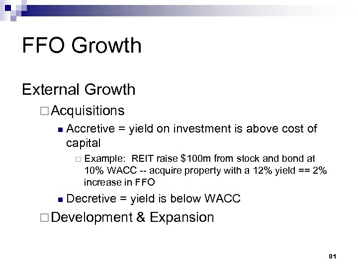 FFO Growth External Growth ¨ Acquisitions n Accretive = yield on investment is above