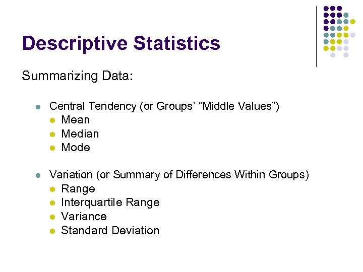 "Descriptive Statistics Summarizing Data: l Central Tendency (or Groups' ""Middle Values"") l Mean l"