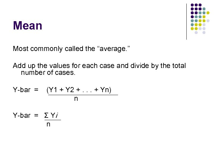 "Mean Most commonly called the ""average. "" Add up the values for each case"