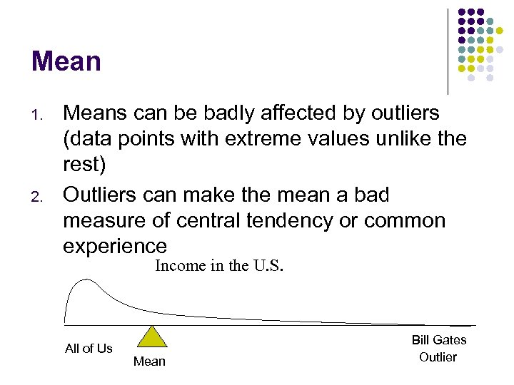 Mean 1. 2. Means can be badly affected by outliers (data points with extreme