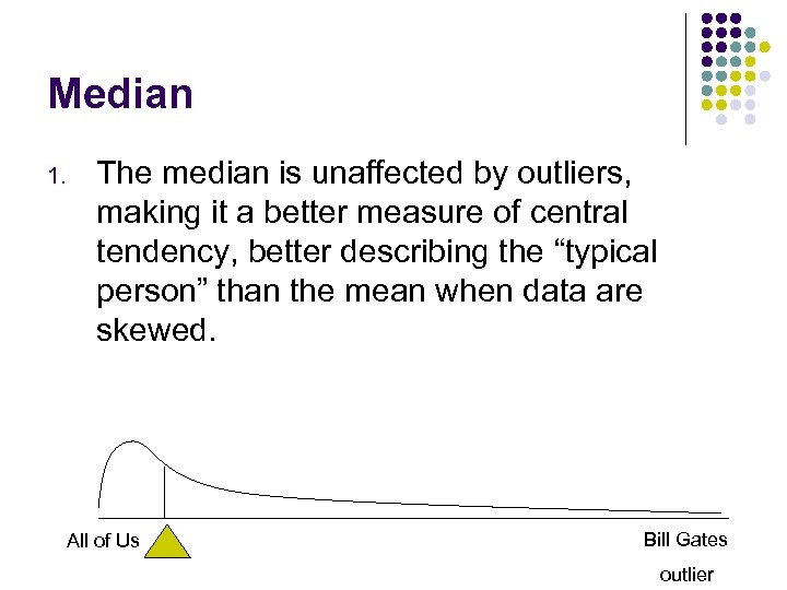 Median 1. The median is unaffected by outliers, making it a better measure of